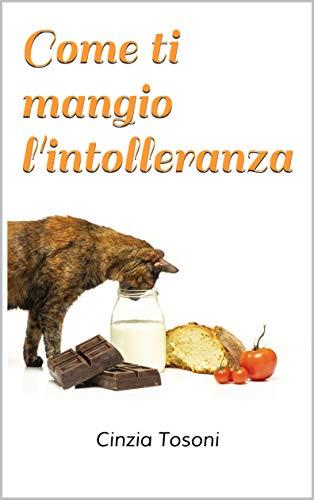 """Presentazione del libro """"Come ti mangio l'intolleranza"""" – Dott.ssa Cinzia Tosoni, Dott. Stefano Minetti"""